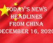 Today's News Headlines From China December 16, 2020